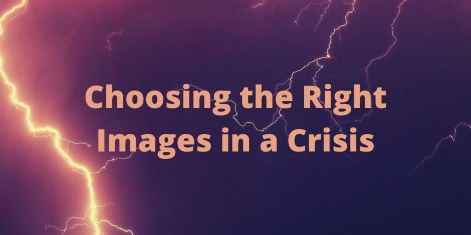 Choosing the Right Images in a Crisis