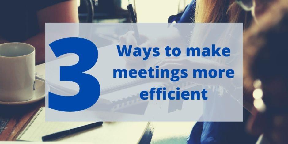 3 Ways to make meetings more efficient