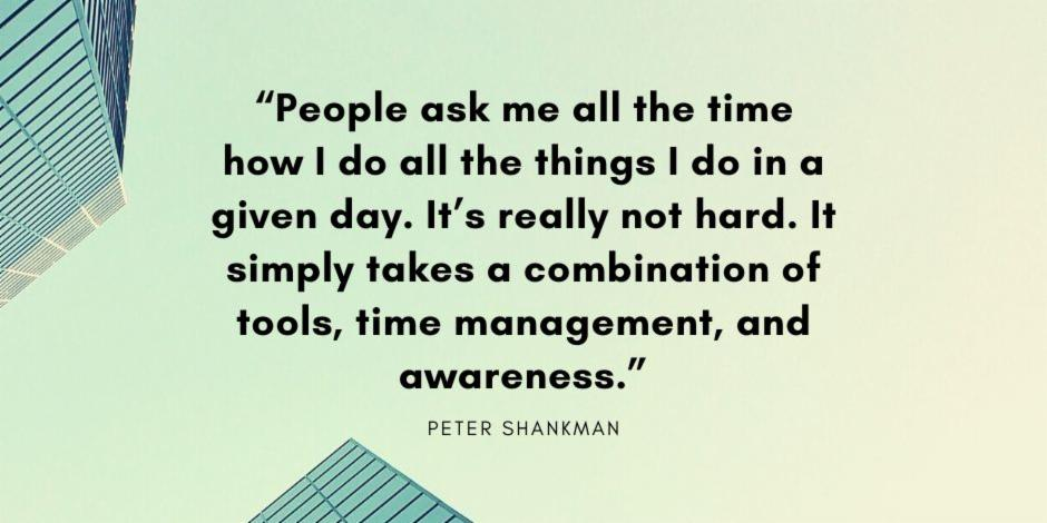 """People ask me all the time how I do all the things I do in a given day. It's really not hard. It simply takes a combination of tools, time management, and awareness."""